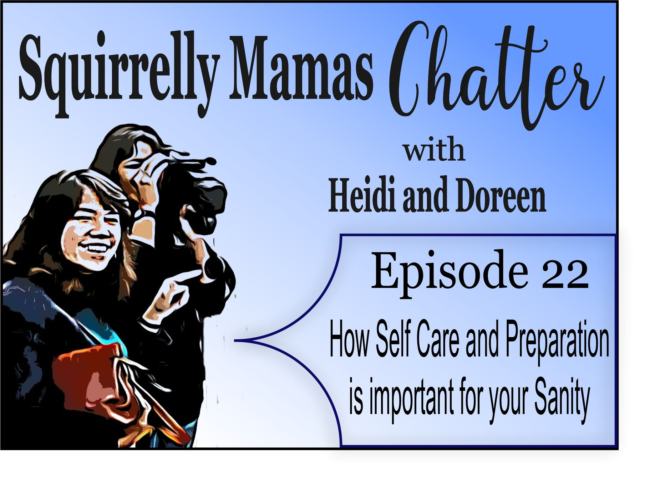 022 How Self Care and Preparation is important for your Sanity